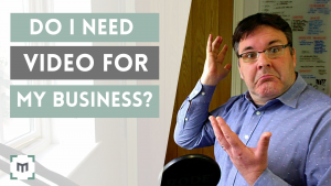 Do I need Video for My Business?